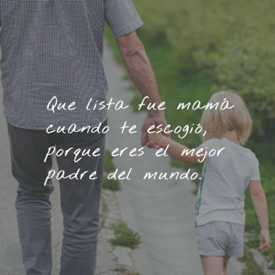 Imágenes de la frase: Que lista fue mamá cuando te escogió,  porque eres el mejor padre del mundo.
