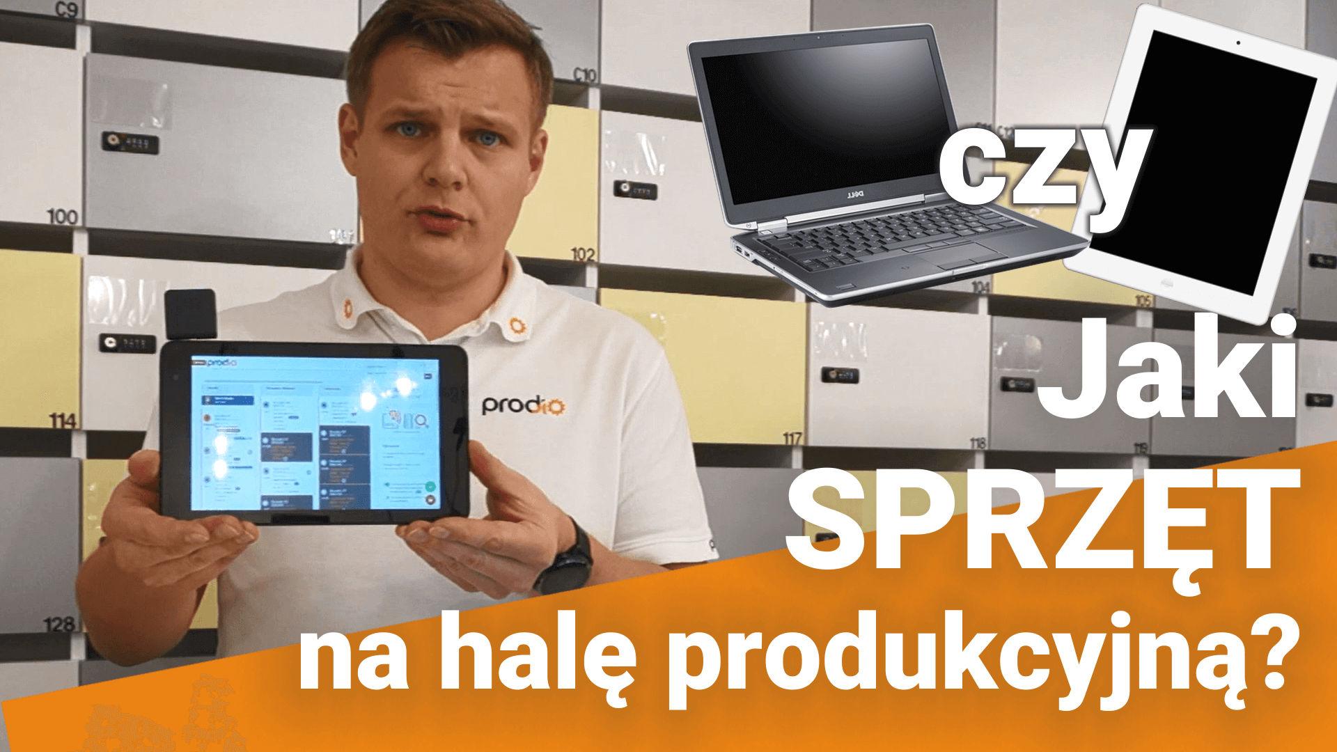 Jaki sprzęt użyć na hali pod program do zarządzania produkcją? Komputer, tablet czy coś innego?