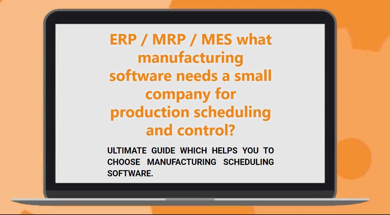 What manufacturing software ERP / MRP / MES a small company needs for production scheduling and control?