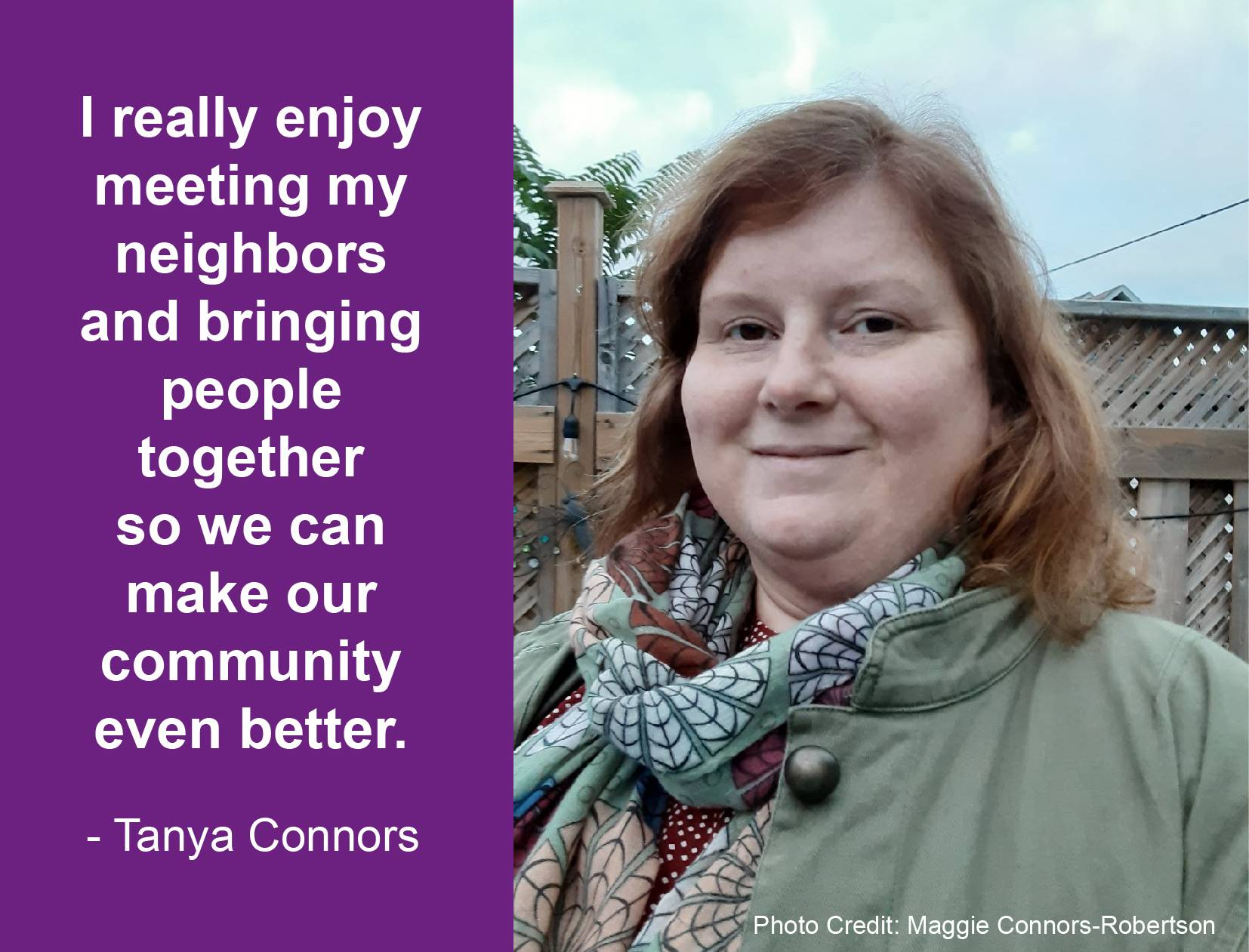 """Portrait of Tanya Connors with quote reading: """"I really enjoy meeting my neighbours and bringing people  together  so we can make our community even better"""""""
