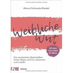 Almut Schmale-Riedel - Weibliche Wut: Die versteckten Botschaften hinter Ärger und Co. erkennen und nutzen. Mit einem Extra-Kapitel für Männer - Preis vom 30.01.2021 05:58:51 h