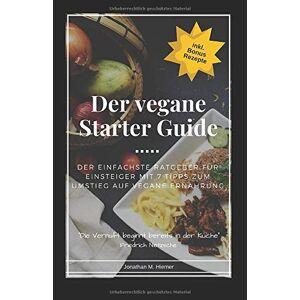 Hiemer, Jonathan M. - Der vegane Starter Guide: Der einfachste Ratgeber für Einsteiger mit 7 Tipps zum Umstieg auf vegane Ernährung - Preis vom 03.02.2021 05:48:45 h
