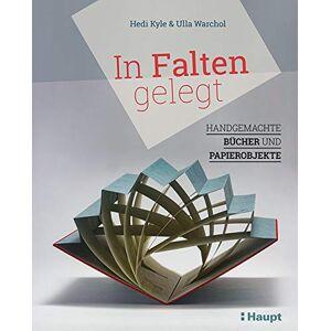 Hedi Kyle - In Falten gelegt: Handgemachte Bücher und Papierobjekte - Preis vom 03.02.2021 05:48:45 h