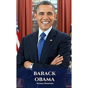 Michael Woodford - BARACK OBAMA: A Barack Obama Biography