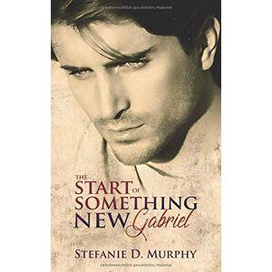 Murphy, Stefanie D. - The Start of Something New - Gabriel (The Start Series, Band 4)
