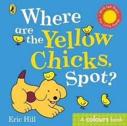 Where are the Yellow Chicks, Spot? - A colours book with felt flaps