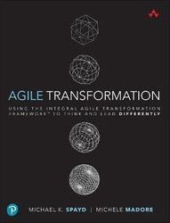 Agile Transformation - Using the Integral Agile Transformation Framework (TM) to Think and Lead Differently