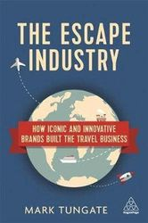 The Escape Industry - How Iconic and Innovative Brands Built the Travel Business