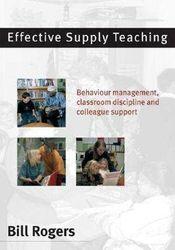 Effective Supply Teaching - Behaviour Management, Classroom Discipline and Colleague Support