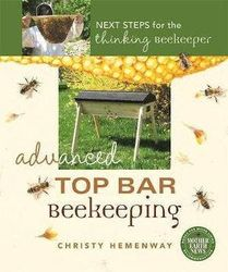 Advanced Top Bar Beekeeping - Next Steps for the Thinking Beekeeper