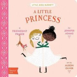 Little Miss Burnett A Little Princess - A BabyLit Friendship Primer