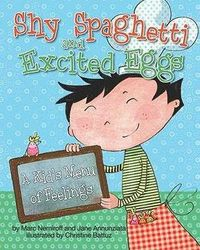 Shy Spaghetti and Excited Eggs - A Kid's Menu of Feelings