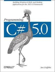 Programming C 5.0 - Building Windows 8 Metro, Web, and Desktop Applications for the .Net 4.5