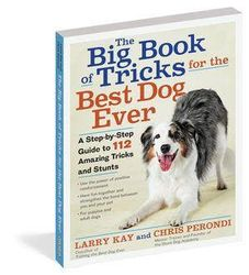 The Big Book of Tricks for the Best Dog Ever - A Step-by-Step Guide to 118 Amazing Tricks and Stunts