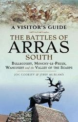 The Battles of Arras: South - Bullecourt, Monchy-le-Preux, Wancourt and the Valley of the Scarpe