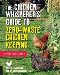 The Chicken Whisperer's Guide to Zero-Waste Chicken Keeping - Reduce, Reuse, Recycle