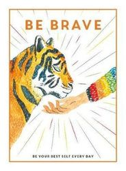 Be Brave - Be Your Best Self Every Day