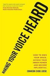 Making Your Voice Heard - How to own your space, access your inner power and become influential