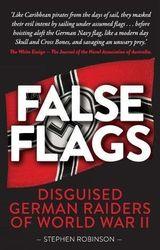 False Flags - Disguised German Raiders of World War II