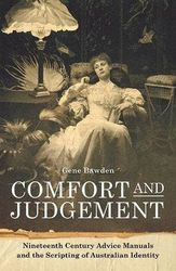 Comfort and Judgement - Nineteenth Century Advice Manuals and the Scripting of Australian Identity