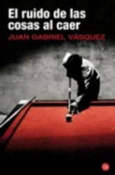 El Ruido de Las Cosas Al Caer (Premio Alfaguara 2011)(the Sound of Things [Spanish]
