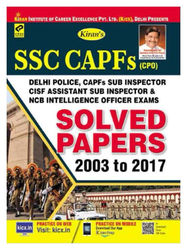 KIRAN S SSC CAPFS (CPO) SOLVED PAPERS 2003 TO 2017 PAPER I PAPER II ENGLISH