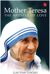 MOTHER TERESA THE APOSTLE OF LOVE