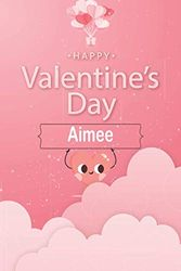 HAPPY Valentine's Day Aimee Journal notebook: Best Valentine's Day Journal Great gifts for a wife, especially for women, girls, and close friends / ... gift with Aimee names for Valentine's Day