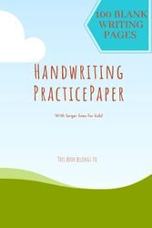 Handwriting Practice Paper: 100 Blank Writing Pages - With Larger Lines for Kids!