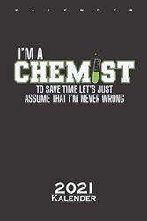 Ich bin Chemiker und habe immer recht Kalender 2021: Jahreskalender für Wissenschaftler und Chemie-Nerds