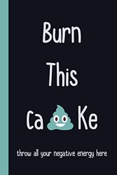 Burn This Ca*Ke: A Journal For Bad Days Lined notebook