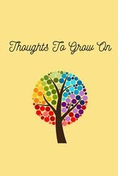 Thoughts to grow on: Notebook, 5 / 6x9 size notebook with 120 pages of lined, white, paper perfect for your affirmations, recipes, journal, etc.