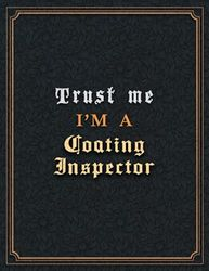 Coating Inspector Lined Notebook - Trust Me I'm A Coating Inspector Job Title Working Cover To Do List Journal: A4, Hour, 110 Pages, Planning, Goal, ... cm, Goal, 8.5 x 11 inch, Paycheck Budget