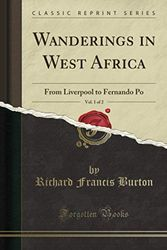 Wanderings in West Africa, Vol. 1 of 2 (Classic Reprint): From Liverpool to Fernando Po