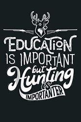 Education Is Important Hunting Is Importanter Men: Notebook Planner - 6x9 inch Daily Planner Journal, To Do List Notebook, Daily Organizer, 114 Pages