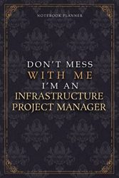 Notebook Planner Don't Mess With Me I'm An Infrastructure Project Manager Luxury Job Title Working Cover: Work List, 120 Pages, Budget Tracker, A5, ... 6x9 inch, Pocket, Budget Tracker, Diary
