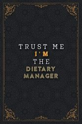 Dietary Manager Notebook Planner - Trust Me I'm The Dietary Manager Job Title Working Cover Checklist Journal: Planner, A5, Homework, Work List, 6x9 ... 120 Pages, Work List, 5.24 x 22.86 cm, Pretty