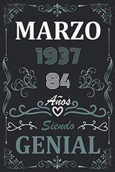 Marzo 1937 84 Años Siendo Genial: Cuaderno de cumpleaños de 84 años para mujeres y hombres, Memorable Cuaderno De Notas, Regalo expresivo para un cumpleaños 120 paginas 6 * 9 pulgadas