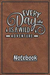 Notebook-Every Day is a wild adventure-Leder7: Schönes Notizbuch mit tollem Design als Geschenk für Freund oder Freundin um z.B. beim Camping, Zelten ... Erinnerungen und Erlebnisse festzuhalten.