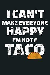 Can T Make Everyone Happy I M Not A Taco: Notebook Planner - 6x9 inch Daily Planner Journal, To Do List Notebook, Daily Organizer, 114 Pages