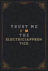 ElectriciApprentice Notebook Planner - Trust Me I'm The ElectriciApprentice Job Title Working Cover Checklist Journal: Homework, Work List, 6x9 inch, ... x 22.86 cm, To Do List, Pretty, A5, 120 Pages