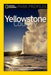National Geographic Park Profiles: Yellowstone: Yellowstone Country [Idioma Inglés]: Over 100 Full-Color Photographs, Plus Detailed Maps, and Firsthand Information