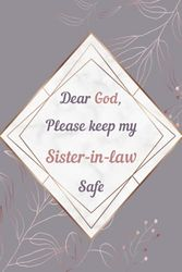 Dear God, Please Keep My Sister-in-law Safe: Daily Journal & Prayer Devotional Logbook with Bible Verses about Faith, Courage & Protection - Meaningful Gift for Soldiers (Military Appreciation Gifts)