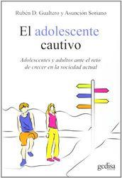 Adolescente cautivo,El: Adolescentes y adultos ante el reto de crecer en la sociedad actual (Psicología)