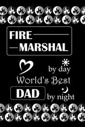 FIRE MARSHAL by day World's Best DAD by night: Flam Vectors, Dotted & Lined Notebook, Dot Grid and Ruled Journal, Dual Diary for Writing / Note ... or Fire-Investigation Bureau, Dads, Fathers