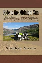 Ride to the Midnight Sun -: This is the story of a motorcycle adventure from Scotland to the top of mainland Norway which was completed in two weeks and one day.. [Idioma Inglés]