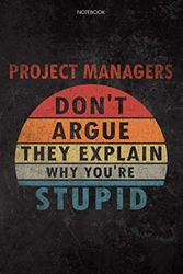 Lined Notebook Journal Project Managers Don't Argue They Explain Why You're Stupid Job Title Working Cover: Home Budget, 114 Pages, 6x9 inch, To Do List, Daily, Diary, Financial, Schedule