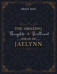 Sketch Book The Amazing Thoughts And Brilliant Ideas Of Jaelynn Luxury Personalized Name Cover: Notebook for Drawing, Doodling, Writing, Painting or ... 8.5 x 11 inch, 21.59 x 27.94 cm, A4 size)