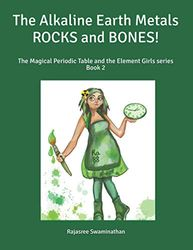 The Alkaline Earth Metals - ROCKS and BONES!: The Magical Periodic Table and the Element Girls series - Book 2