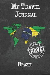 My Travel Journal Brazil: 6x9 Travel Notebook or Diary with prompts, Checklists and Bucketlists perfect gift for your Trip to Brazil for every Traveler